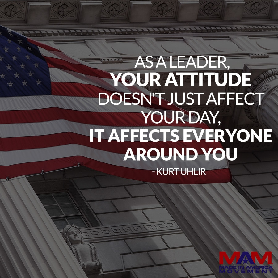 As a leader, your attitude doesn't just affect your day, it affects everyone around you also. - Kurt Uhlir (quote)