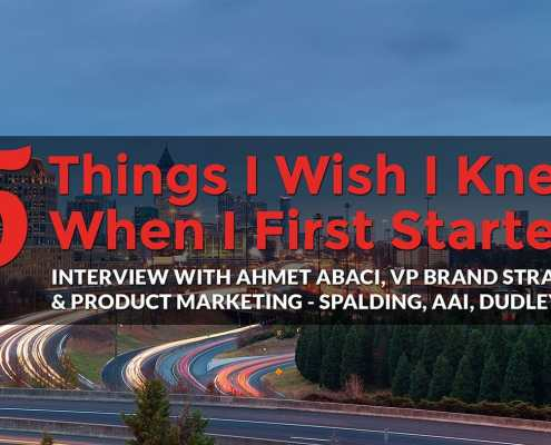 5 Things I Wish I Knew When I First Started: Ahmet Abaci, VP Brand Strategy & Product Marketing - Spalding, AAI, Dudley Brands, meet the makers