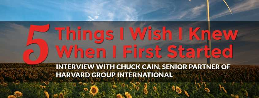 5 Things I Wish I Knew When I First Started Out: Chuck Cain, Senior Partner of Harvard Group International