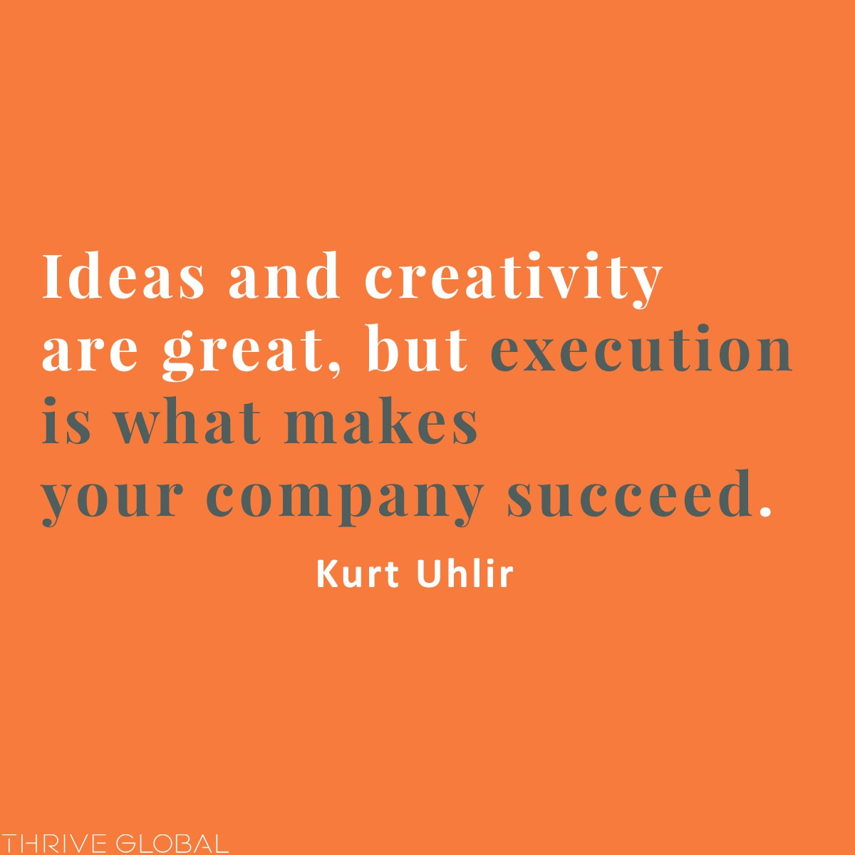 Ideas and creativity are great, but execution is what makes your company succeed.
