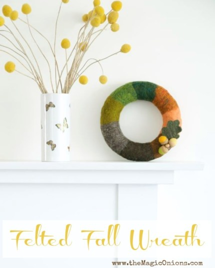 Wet Felted Fall Door Wreath Totorial : www.theMagicOnions.com