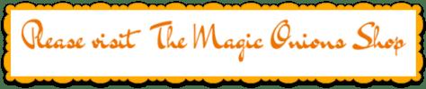 The Magic Onions Shop : www.theMagicOnions.com/shop