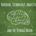 Boredom and The Teenage Brain