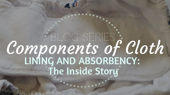 Components of Cloth blog series title image Cloth diaper lining and cloth diaper absorbency