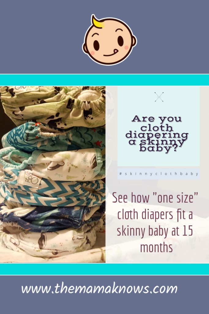 When diapering a skinny baby, many One Size cloth diapers may be on the first rise even at 15 months!