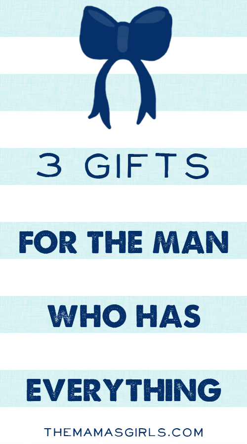 3 Gifts For The Man Who Has Everything