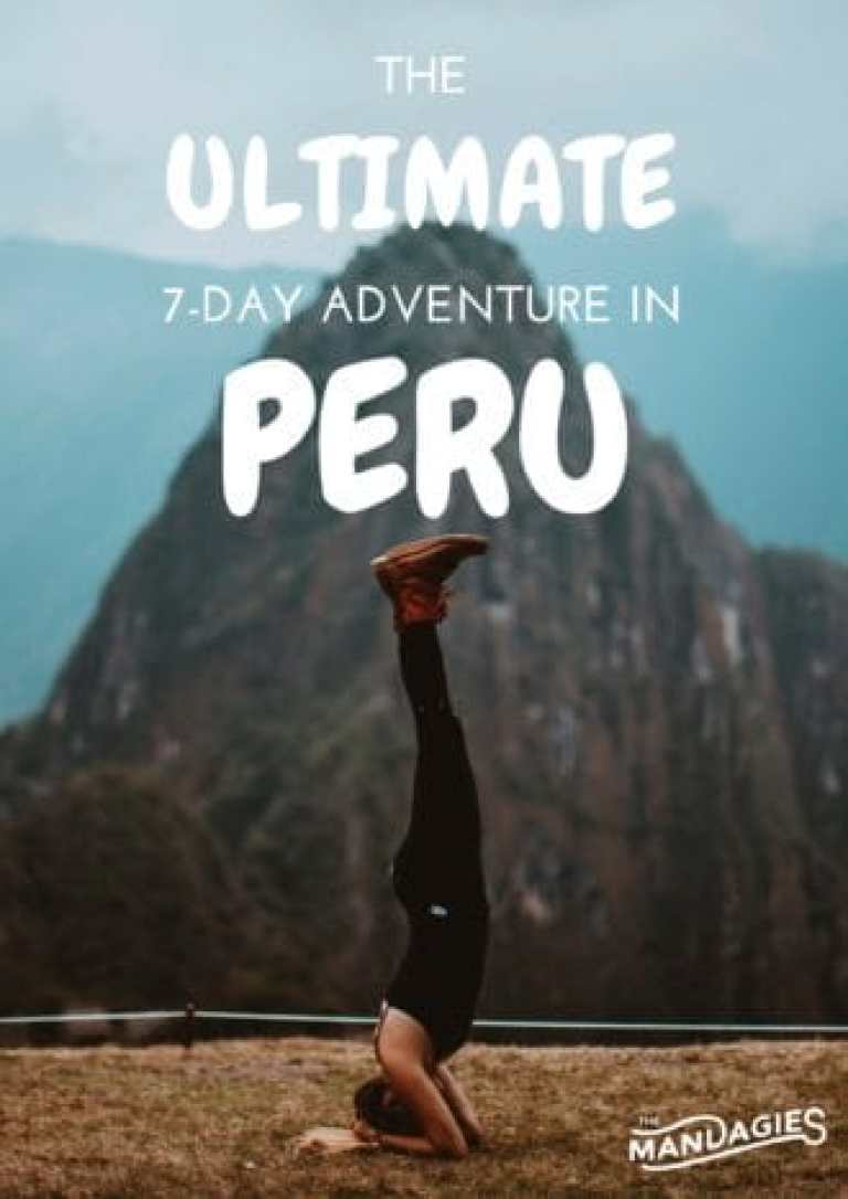 7 Days to Visit Peru -The Mandagies