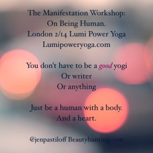Jen Pastiloff is back in London for ONE workshop only Feb 14th. Book by clicking poster. This is her most popular workshop and space is limited to 50 people.