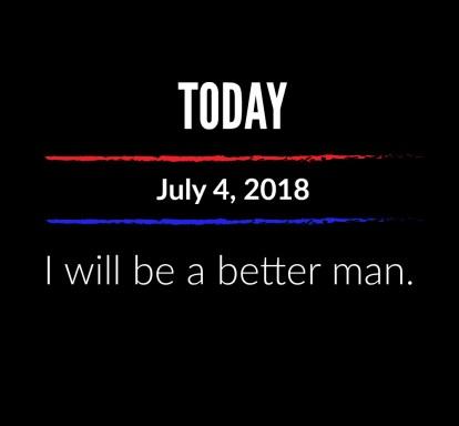 better man 7-4-18