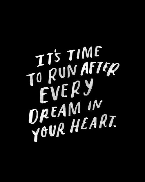 its time to run after every dream in your heart