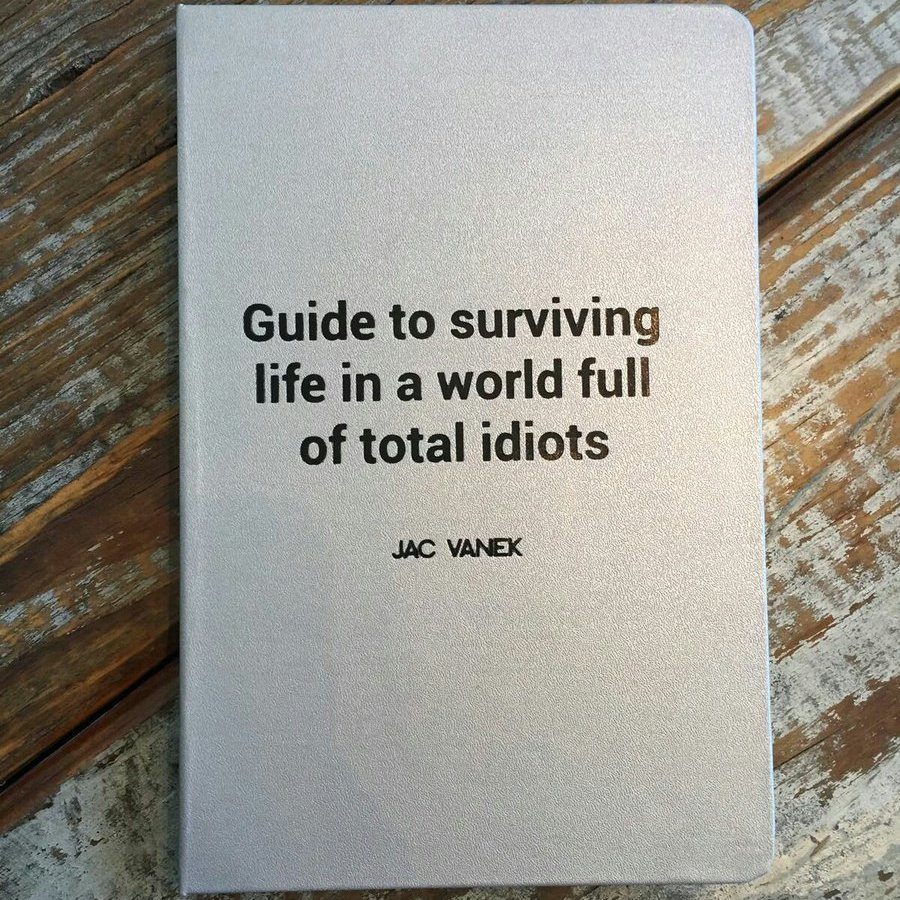 guide to surviving life in a world full of total idiots