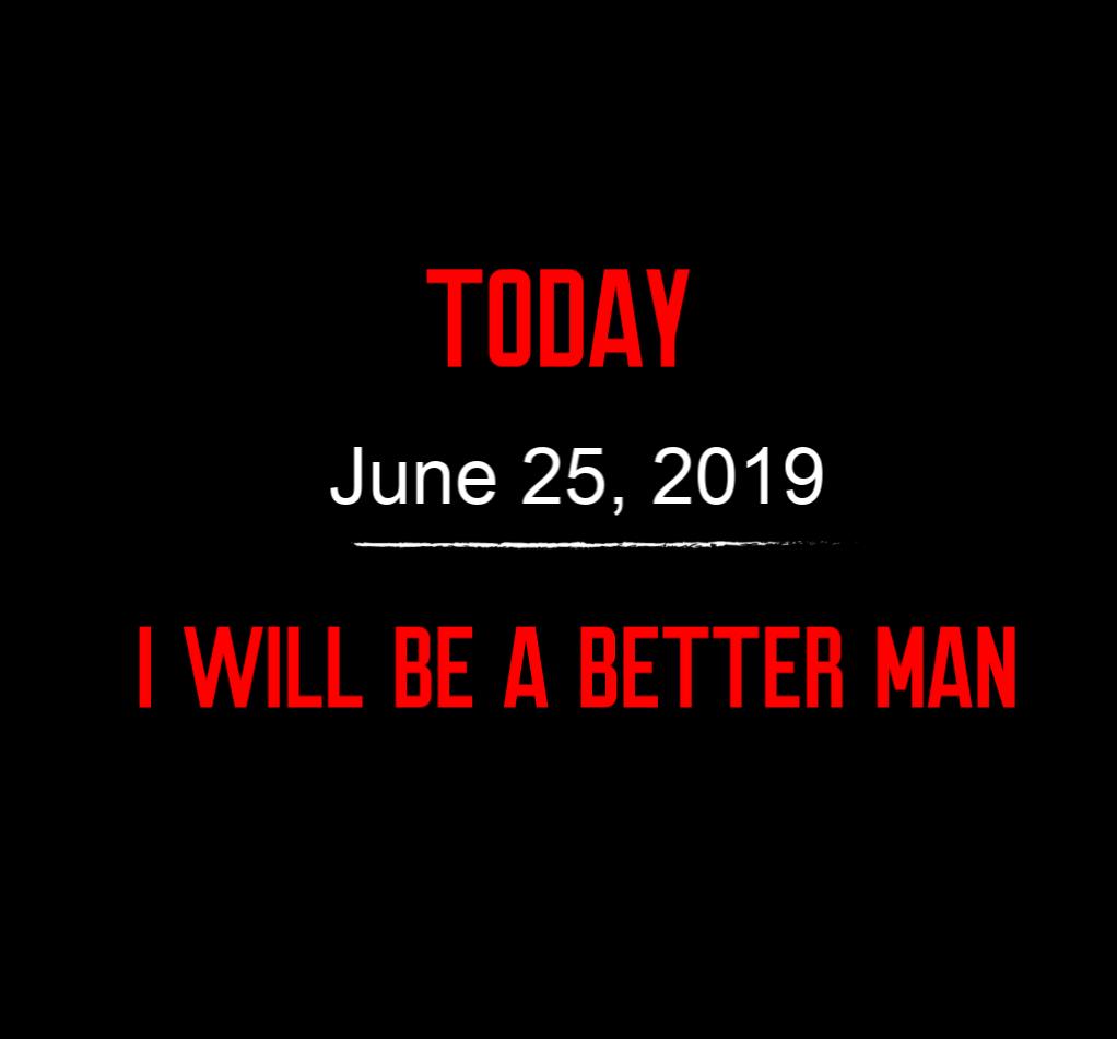 better man 6-25-19