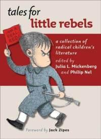 Tales for Little Rebels: Radical Politics in Famous Children's Books