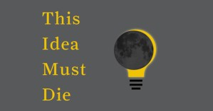 This Idea Must Die: Some of the World's Greatest Thinkers Each Select a Major Misconception Holding Us Back