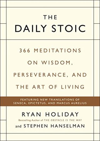 The Daily Stoic: Timeless Wisdom on Character, Fortitude, Self-Control, and the Art of Living from Seneca, Epictetus, and Marcus Aurelius