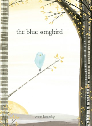 The Blue Songbird: A Tenderhearted and Lyrical Parable About Finding Your Voice and Coming Home to Yourself