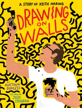 Drawing on Walls: An Illustrated Homage to Keith Haring, His Irrepressible Art of Hope, and His Beautiful Bond with Children