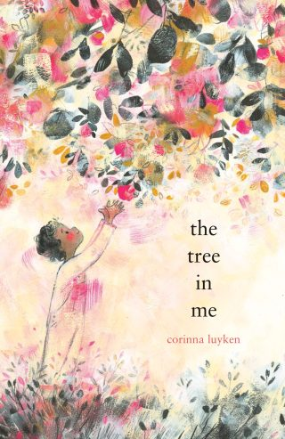 The Tree in Me: A Tender Painted Poem About Growing Our Capacity for Joy, Strength, and Love