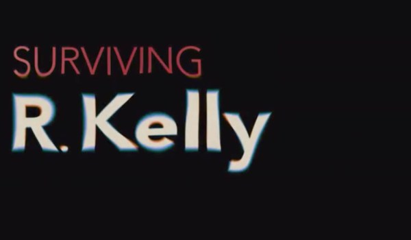Surviving R. Kelly Highlights 3 Decades of Abuse ...