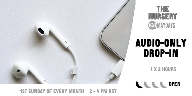 a picture pf headphones, on the right the nursery and the maydays logo's with the text: audio-only drop-in, 2 hours. level open. !st sundy of every month. 2 to 4 pm uk time