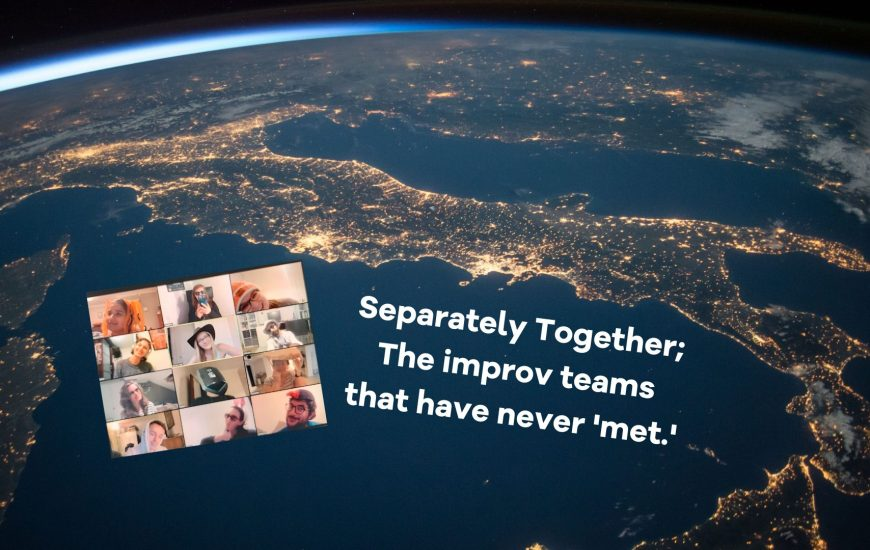 Separately Together; The improv teams that have never 'met.'