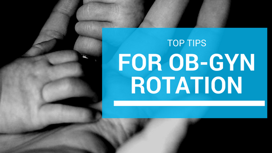 Top Tips I Used To Honor My Ob Gyn Rotation - TheMDJourney