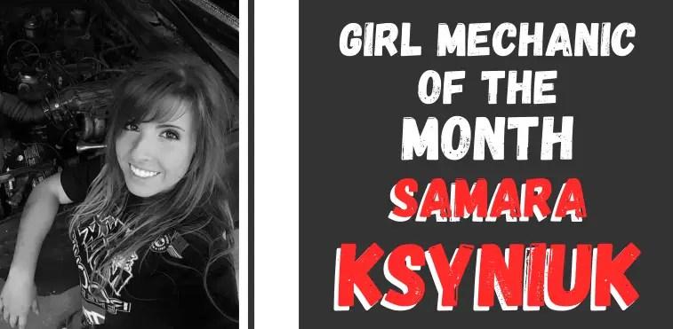 Girl Mechanic of the Month- Samara Ksyniuk