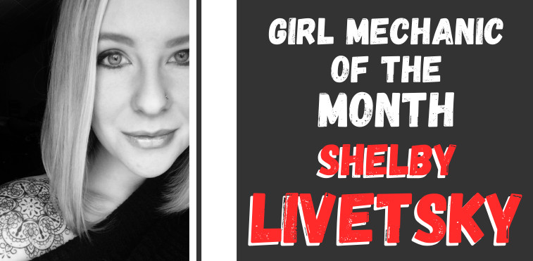 Girl Mechanic of the Month - Shelby Livetsky