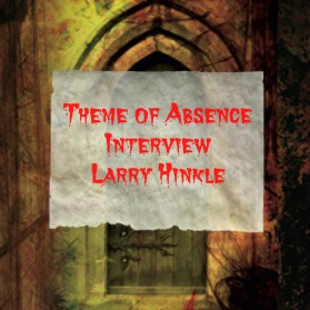 Interview with author Larry Hinkle, www.themeofabsence.com