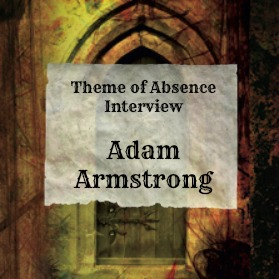 Theme of Absence interview with author Adam Armstrong