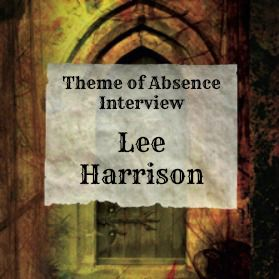 Interview with author Lee Harrison at Theme of Absence