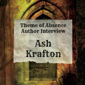 Interview with author Ash Krafton at Theme of Absence