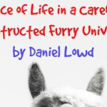 A Slice of Life in a Carefully Constructed Furry Universe by Daniel Lowd