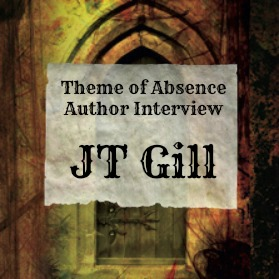 Interview with author JT Gill at Theme of Absence . com