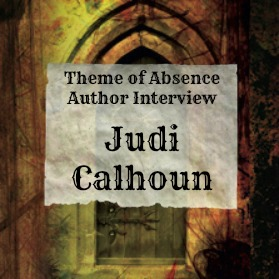 Interview with author Judi Calhoun at Theme of Absence . com.