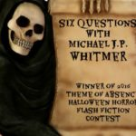 6 Horror Questions with Michael J.P. Whitmer
