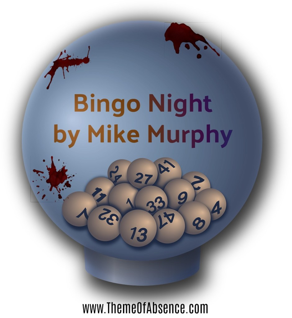 """Bingo Night"" A shor story by Mike Murphy. Read online at Theme of Absence . com."