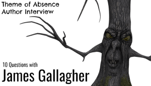 10 questions with author James Gallagher at Theme of Absence . com.