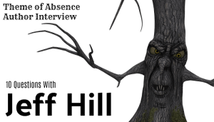10 Questions with author Jeff Hill at Theme of Absence, an online magazine of Science Fiction, Fantasy, and Horror.