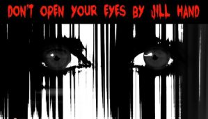 Don't Open Your Eyes by Jill Hand
