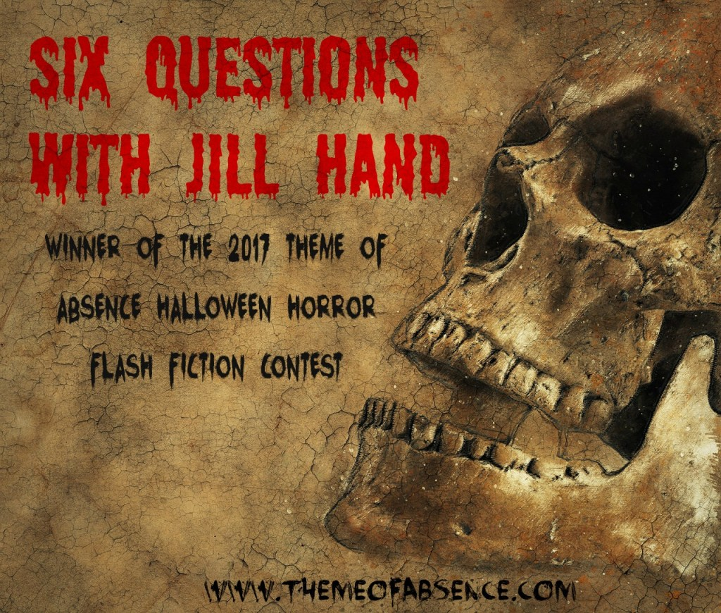 6 Questions with the winner of our 2016 Halloween Horror Flash Fiction Contest, Jill Hand.