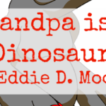 Grandpa is a Dinosaur by Eddie D. Moore