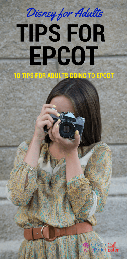 You hip chick with camera at Epcot. What are the best tips for going to Epcot as an adult?