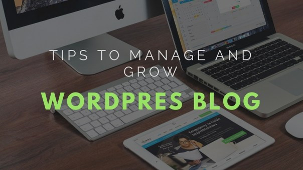 Tips to manage and grow WordPress blog