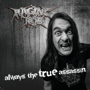 """Raging-Rob : """"Always The True Assassin"""" CD 27th April 2018 Self Release."""