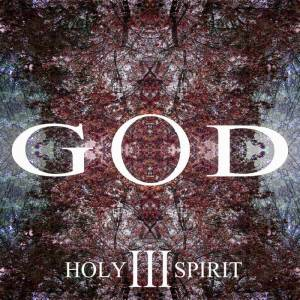 "God : ""III Holy Spirit"" CD 7th August 2018 Released Independently."