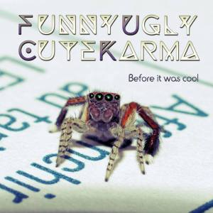 """Funny Ugly Cute Karma : """"Before It was Cool"""" CD & Digital 12th October 2018 M-O-Music."""