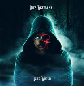 "Jeff Westlake : ""Dead World"" Digital & CD 30th November 2018 RFL Records."