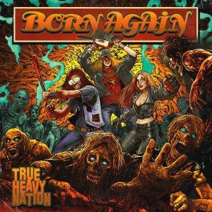 "Born Again : ""True Heavy Nation"" CD 07th December 2018 Pride & Joy Music."