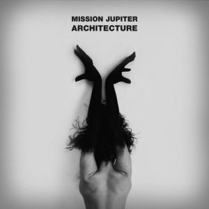 "Mission Jupiter : ""Architecture"" LP & CD 18 May 2018 Epictronic."